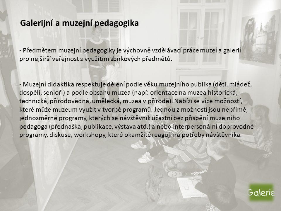 Galerijní a muzejní pedagogika - Předmětem muzejní pedagogiky je výchovně vzdělávací práce muzeí a galerií pro nejširší veřejnost s využitím sbírkových předmětů.