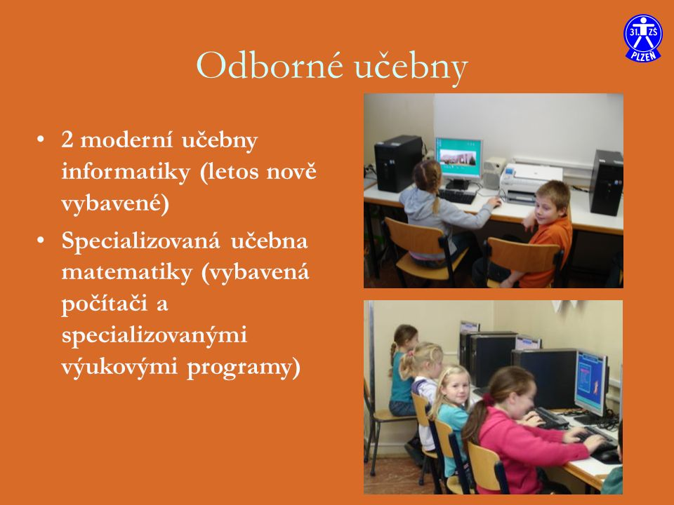 Odborné učebny 2 moderní učebny informatiky (letos nově vybavené) Specializovaná učebna matematiky (vybavená počítači a specializovanými výukovými programy)