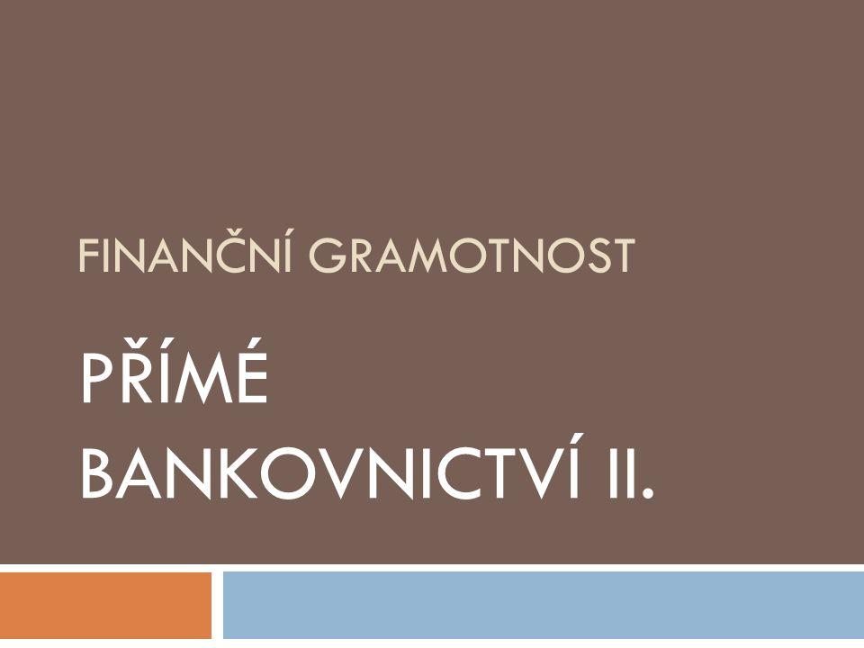 FINANČNÍ GRAMOTNOST PŘÍMÉ BANKOVNICTVÍ II.