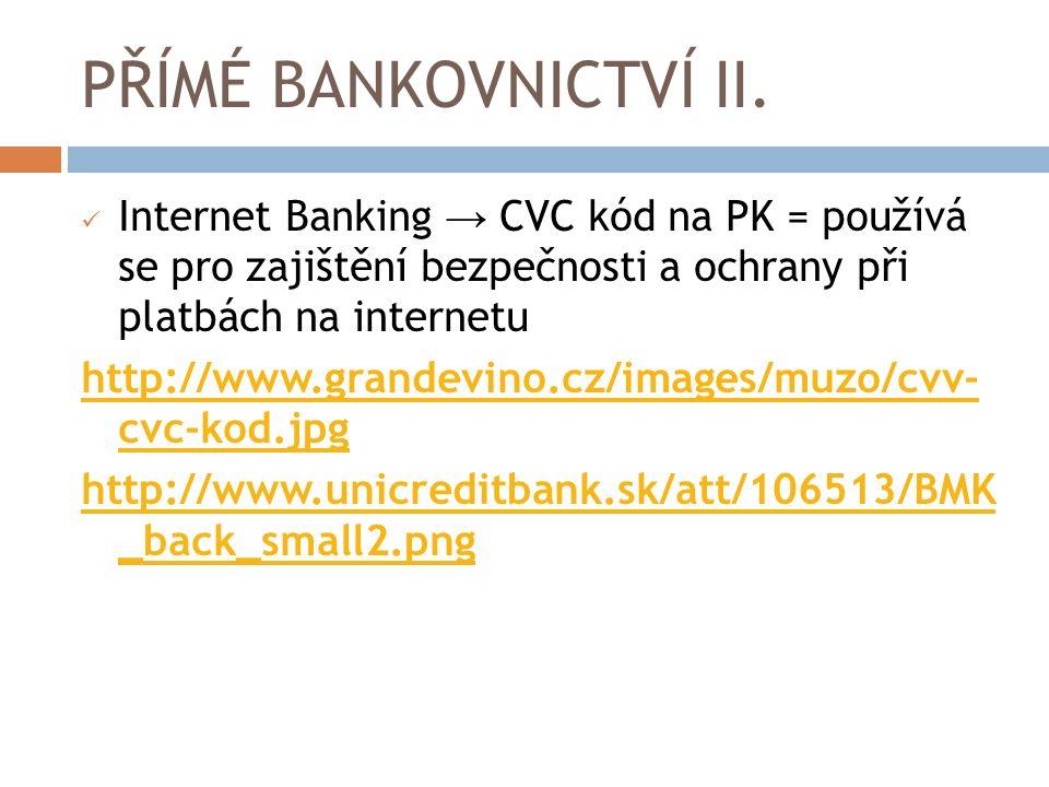 PŘÍMÉ BANKOVNICTVÍ II. Internet Banking → CVC kód na PK = používá se pro zajištění bezpečnosti a ochrany při platbách na internetu http://www.grandevi