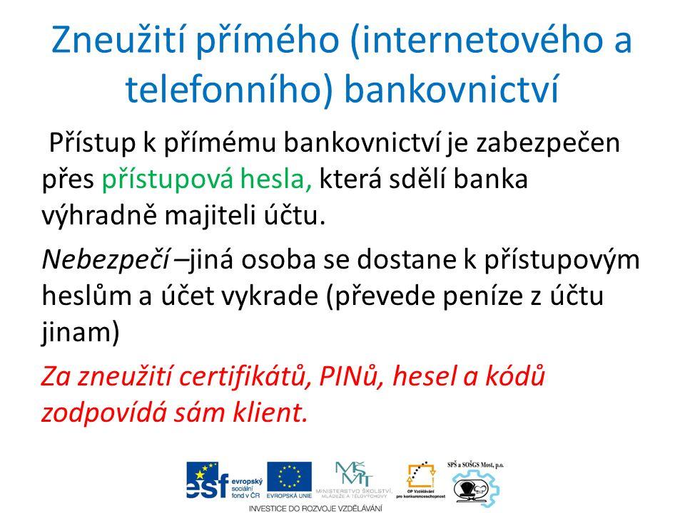 Zneužití přímého (internetového a telefonního) bankovnictví Přístup k přímému bankovnictví je zabezpečen přes přístupová hesla, která sdělí banka výhradně majiteli účtu.