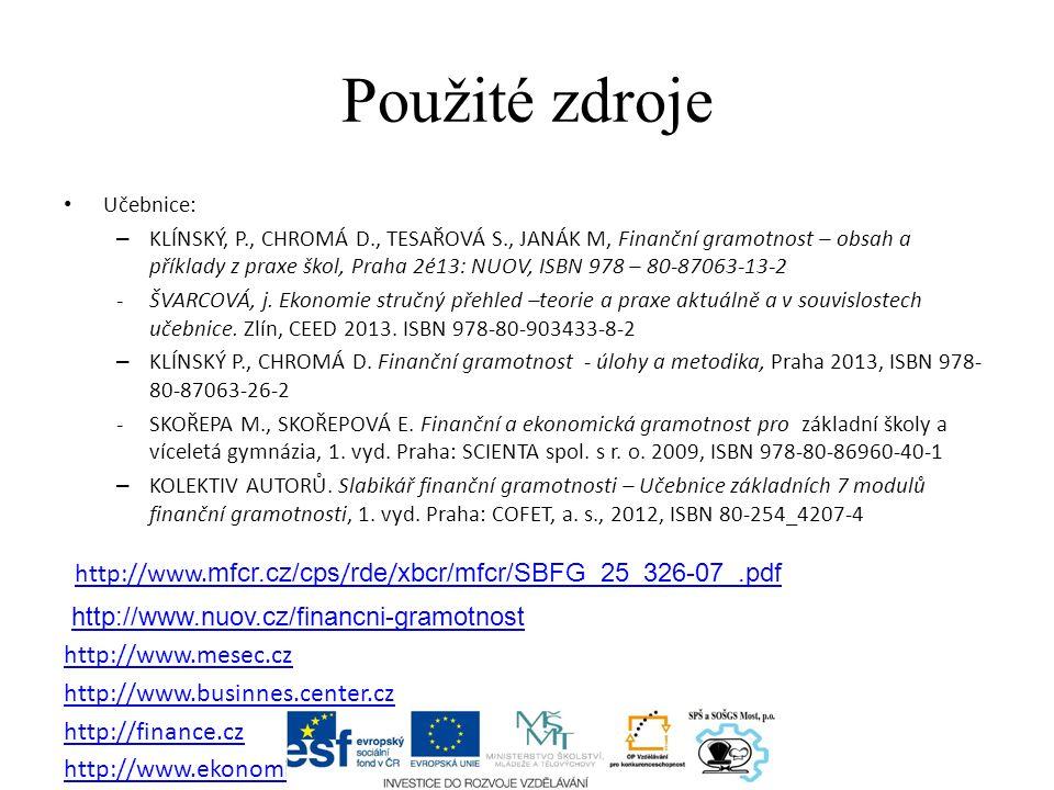 Použité zdroje Učebnice: – KLÍNSKÝ, P., CHROMÁ D., TESAŘOVÁ S., JANÁK M, Finanční gramotnost – obsah a příklady z praxe škol, Praha 2é13: NUOV, ISBN 978 – 80-87063-13-2 -ŠVARCOVÁ, j.