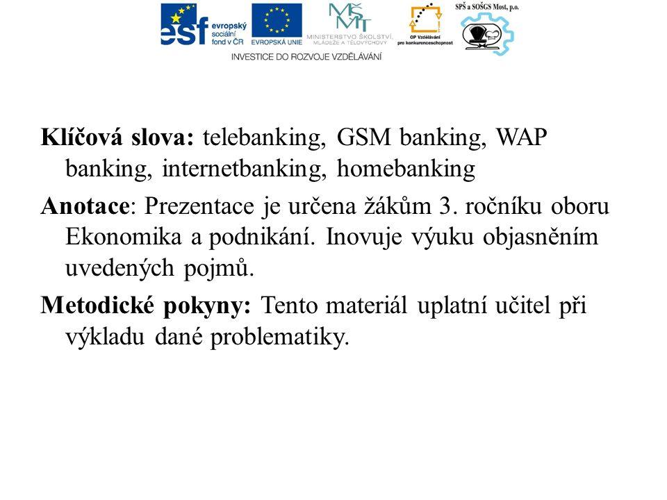 Klíčová slova: telebanking, GSM banking, WAP banking, internetbanking, homebanking Anotace: Prezentace je určena žákům 3.