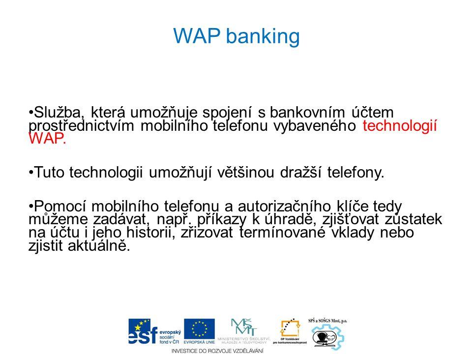 WAP banking Služba, která umožňuje spojení s bankovním účtem prostřednictvím mobilního telefonu vybaveného technologií WAP.