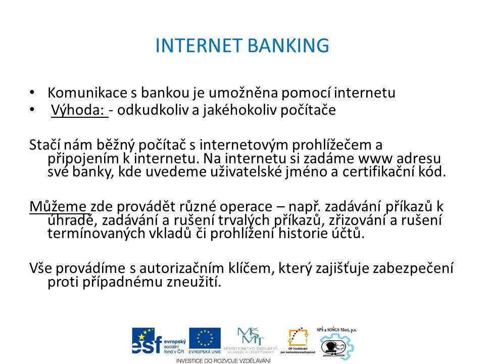 Home banking Tento produkt umožňuje obsluhovat účet pomocí počítače připojeného k internetu a softwaru, který je dodán bankou.