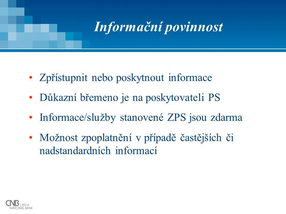 Informační povinnost Zpřístupnit nebo poskytnout informace Důkazní břemeno je na poskytovateli PS Informace/služby stanovené ZPS jsou zdarma Možnost zpoplatnění v případě častějších či nadstandardních informací
