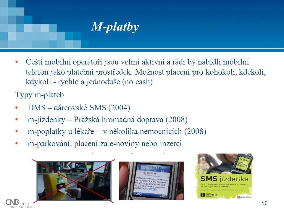 17 M-platby Čeští mobilní operátoři jsou velmi aktivní a rádi by nabídli mobilní telefon jako platební prostředek. Možnost placení pro kohokoli, kdeko
