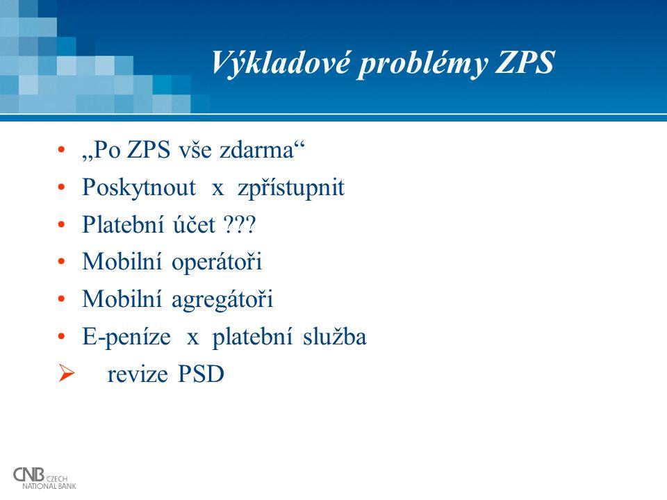 """Výkladové problémy ZPS """"Po ZPS vše zdarma"""" Poskytnout x zpřístupnit Platební účet ??? Mobilní operátoři Mobilní agregátoři E-peníze x platební služba"""