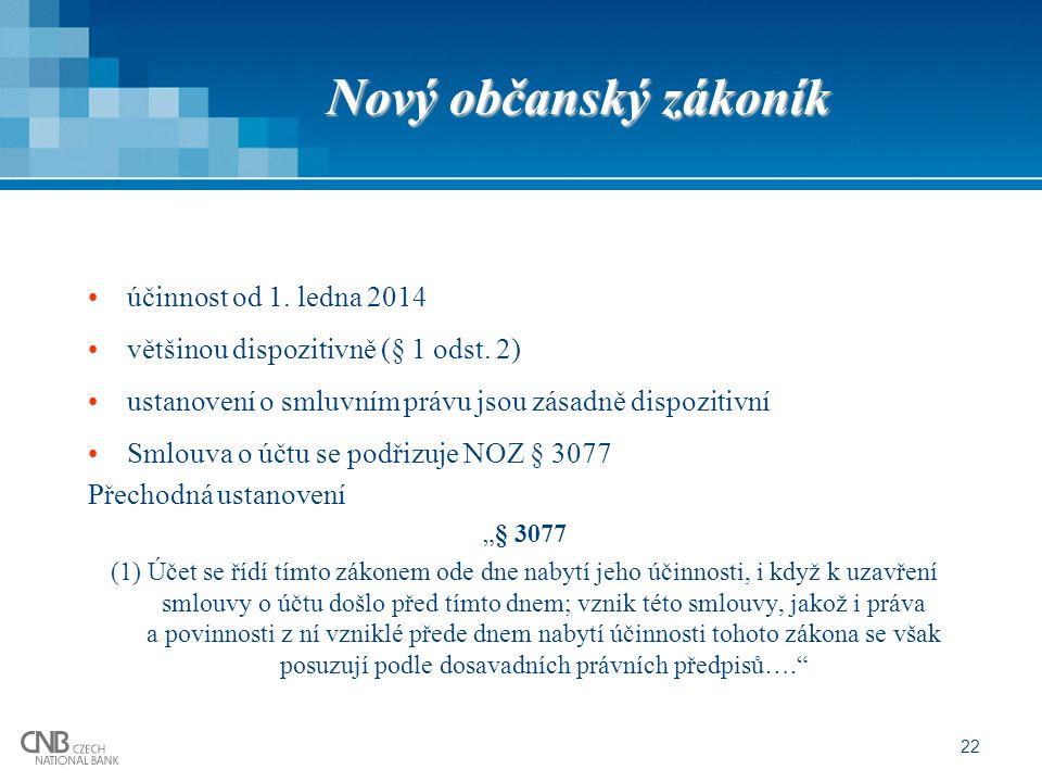 Nový občanský zákoník účinnost od 1. ledna 2014 většinou dispozitivně (§ 1 odst. 2) ustanovení o smluvním právu jsou zásadně dispozitivní Smlouva o úč