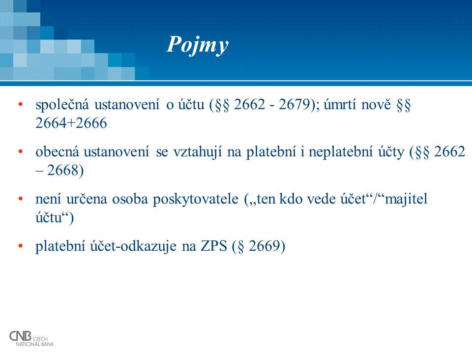 """Pojmy společná ustanovení o účtu (§§ 2662 - 2679); úmrtí nově §§ 2664+2666 obecná ustanovení se vztahují na platební i neplatební účty (§§ 2662 – 2668) není určena osoba poskytovatele (""""ten kdo vede účet / majitel účtu ) platební účet-odkazuje na ZPS (§ 2669)"""
