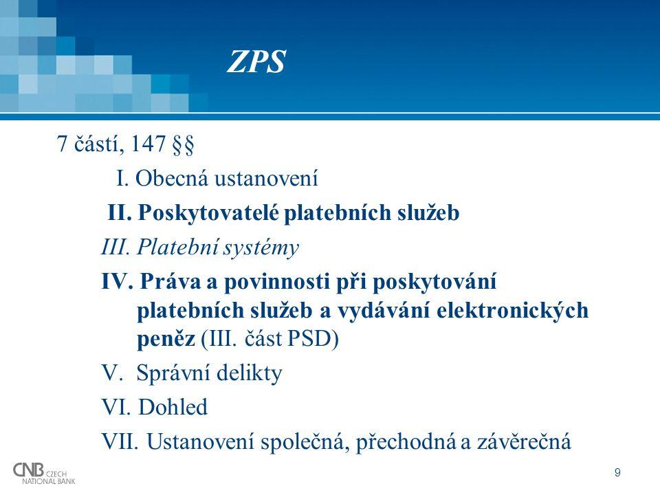 9 ZPS 7 částí, 147 §§ I. Obecná ustanovení II. Poskytovatelé platebních služeb III. Platební systémy IV. Práva a povinnosti při poskytování platebních