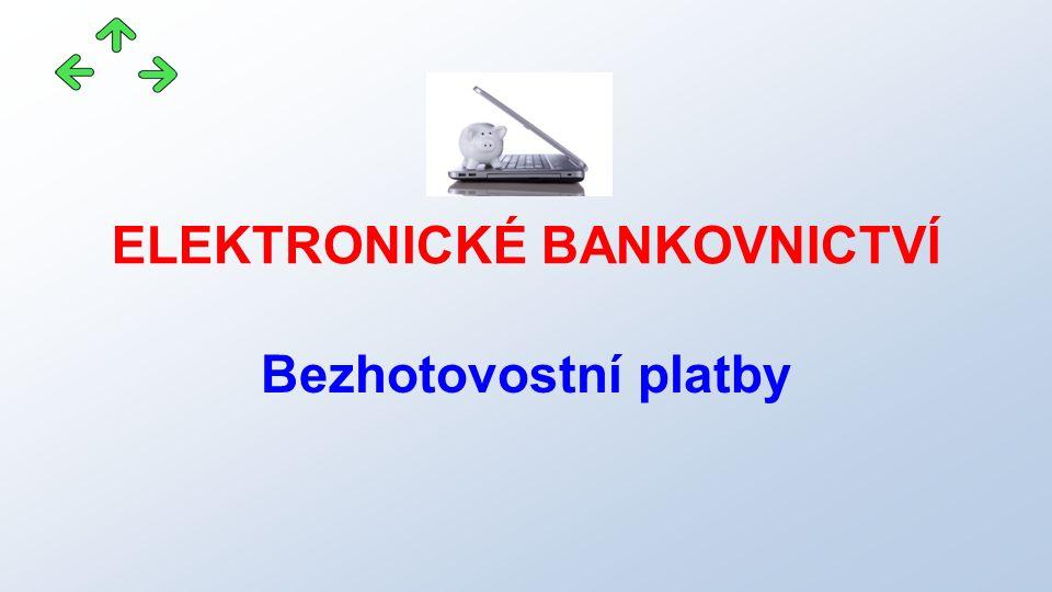 ELEKTRONICKÉ BANKOVNICTVÍ Bezhotovostní platby