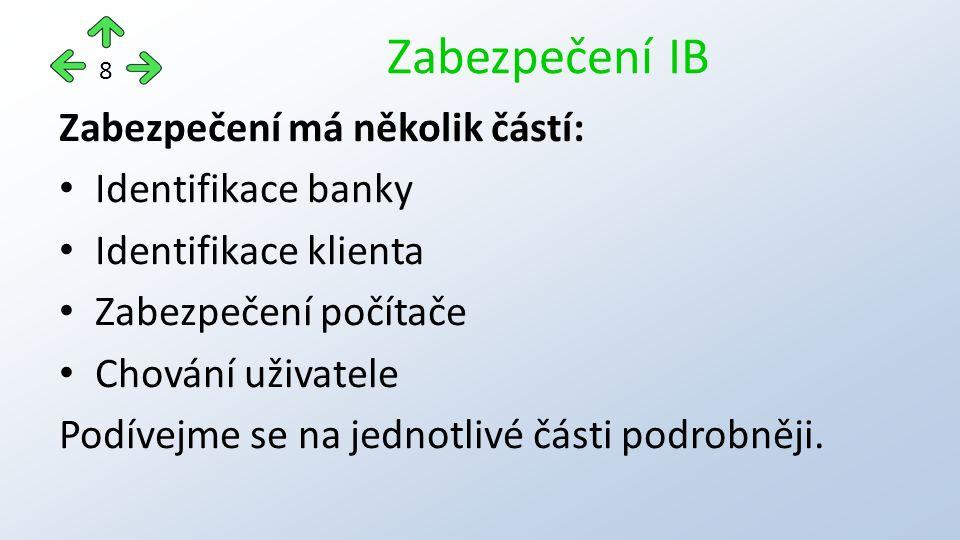 Zabezpečení má několik částí: Identifikace banky Identifikace klienta Zabezpečení počítače Chování uživatele Podívejme se na jednotlivé části podrobněji.