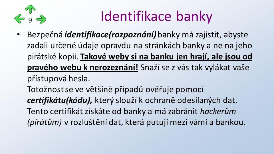 Bezpečná identifikace(rozpoznání) banky má zajistit, abyste zadali určené údaje opravdu na stránkách banky a ne na jeho pirátské kopii.