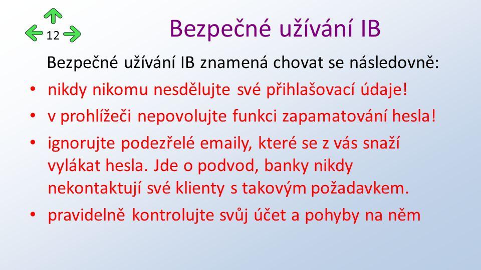 Bezpečné užívání IB znamená chovat se následovně: nikdy nikomu nesdělujte své přihlašovací údaje.