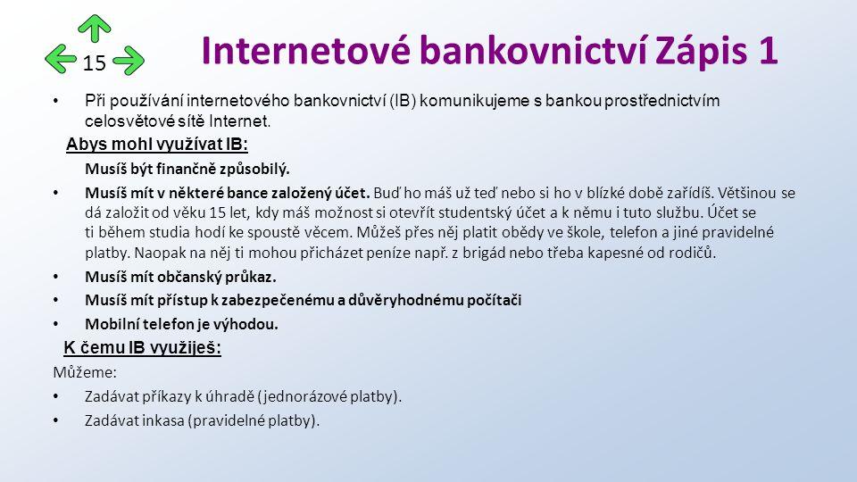 Při používání internetového bankovnictví (IB) komunikujeme s bankou prostřednictvím celosvětové sítě Internet.