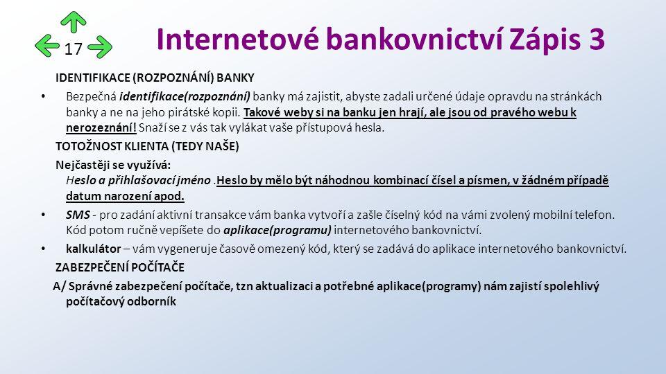 IDENTIFIKACE (ROZPOZNÁNÍ) BANKY Bezpečná identifikace(rozpoznání) banky má zajistit, abyste zadali určené údaje opravdu na stránkách banky a ne na jeho pirátské kopii.