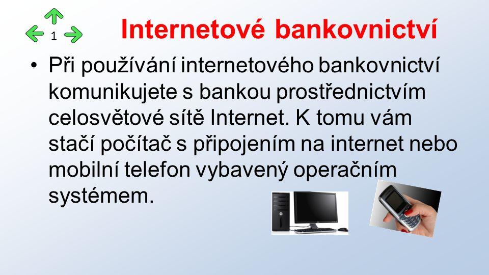 Při používání internetového bankovnictví komunikujete s bankou prostřednictvím celosvětové sítě Internet.