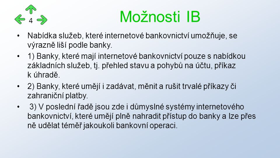 Nabídka služeb, které internetové bankovnictví umožňuje, se výrazně liší podle banky.