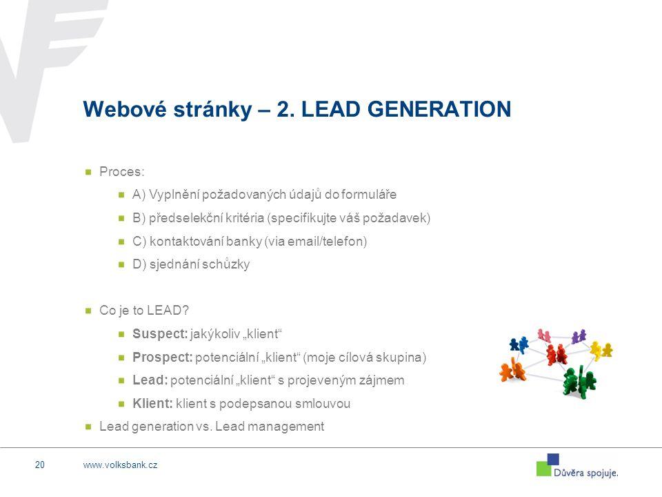 www.volksbank.cz20 Webové stránky – 2. LEAD GENERATION Proces: A) Vyplnění požadovaných údajů do formuláře B) předselekční kritéria (specifikujte váš