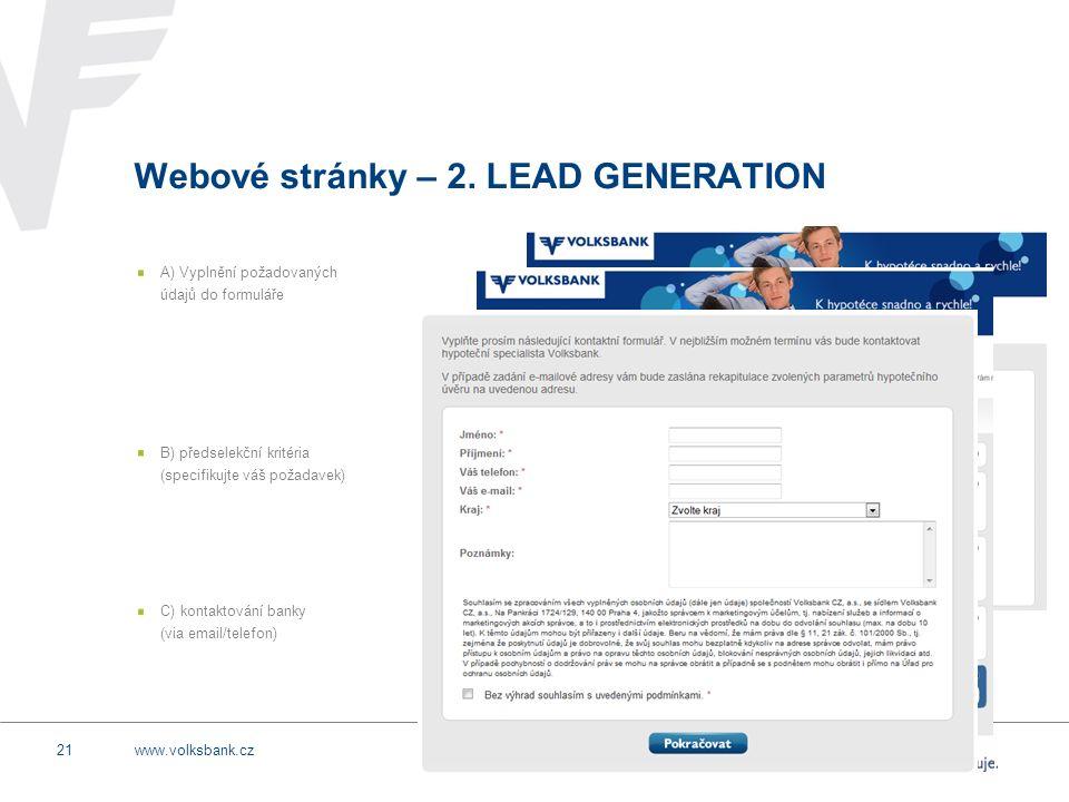 www.volksbank.cz21 Webové stránky – 2. LEAD GENERATION A) Vyplnění požadovaných údajů do formuláře B) předselekční kritéria (specifikujte váš požadave
