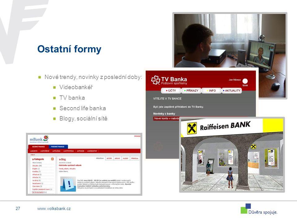 www.volksbank.cz27 Ostatní formy Nové trendy, novinky z poslední doby: Videobankéř TV banka Second life banka Blogy, sociální sítě