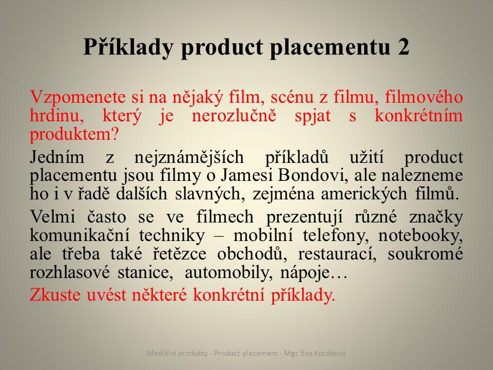 Příklady product placementu 2 Vzpomenete si na nějaký film, scénu z filmu, filmového hrdinu, který je nerozlučně spjat s konkrétním produktem? Jedním