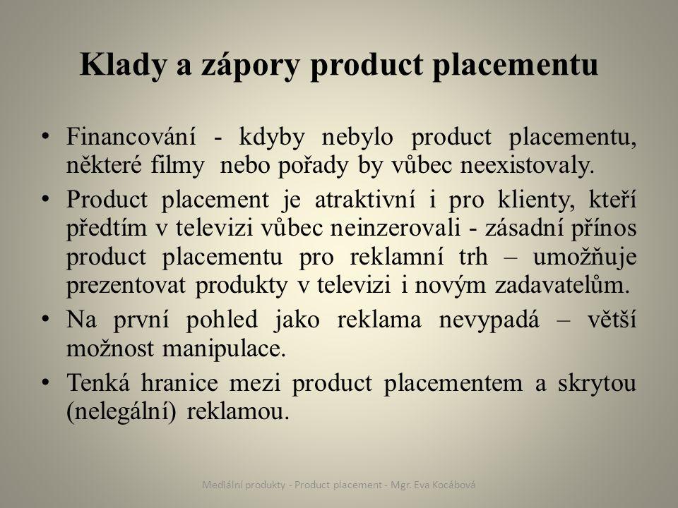 Klady a zápory product placementu Financování - kdyby nebylo product placementu, některé filmy nebo pořady by vůbec neexistovaly. Product placement je
