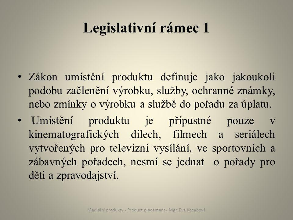 Legislativní rámec 1 Zákon umístění produktu definuje jako jakoukoli podobu začlenění výrobku, služby, ochranné známky, nebo zmínky o výrobku a službě do pořadu za úplatu.
