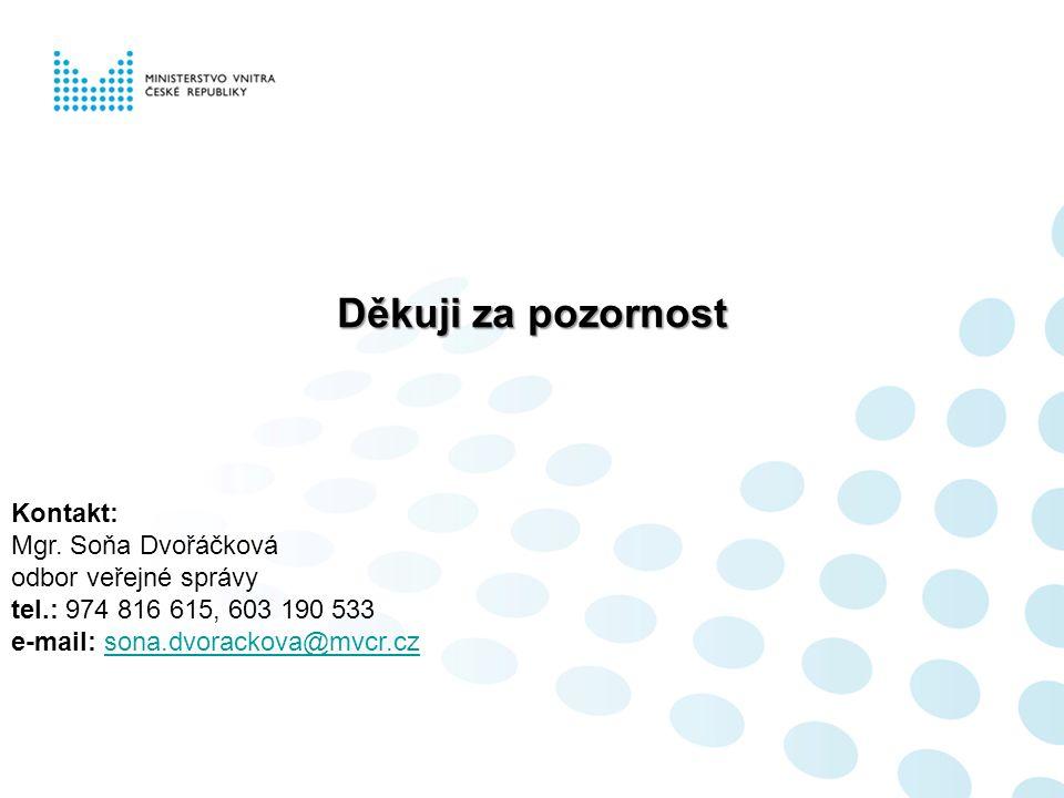 Děkuji za pozornost Kontakt: Mgr. Soňa Dvořáčková odbor veřejné správy tel.: 974 816 615, 603 190 533 e-mail: sona.dvorackova@mvcr.czsona.dvorackova@m