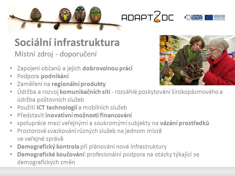 Sociální infrastruktura Místní zdroj - doporučení Zapojení občanů a jejich dobrovolnou práci Podpora podnikání Zaměření na regionální produkty Údržba