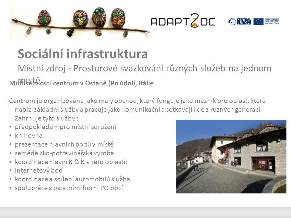 Sociální infrastruktura Místní zdroj - Prostorové svazkování různých služeb na jednom místě Multiservicsní centrum v Ostaně (Po údolí, Itálie Centrum