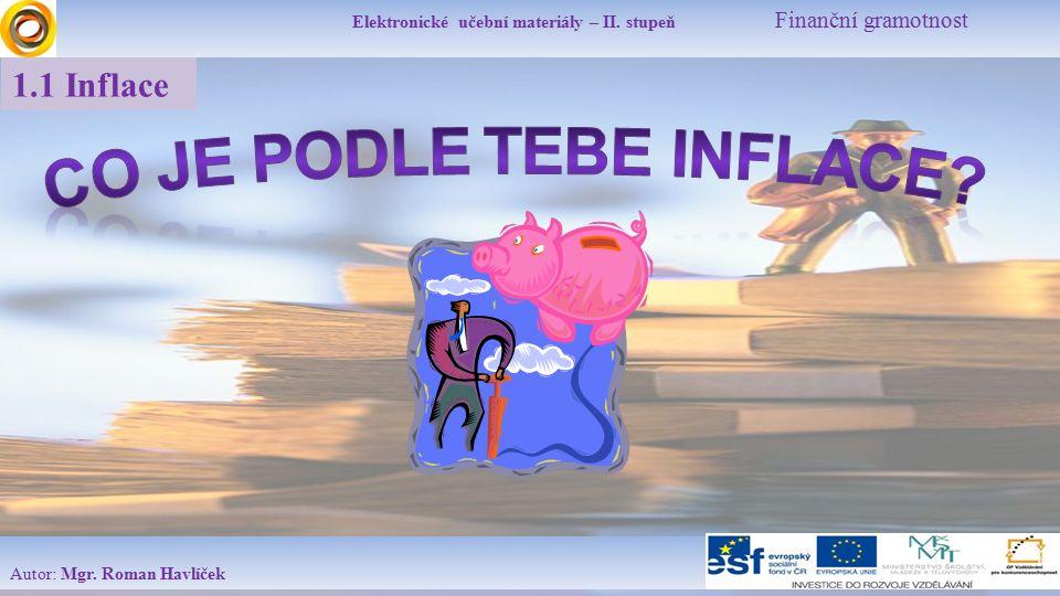 Elektronické učební materiály – II. stupeň Finanční gramotnost Autor: Mgr. Roman Havlíček 1.1 Inflace