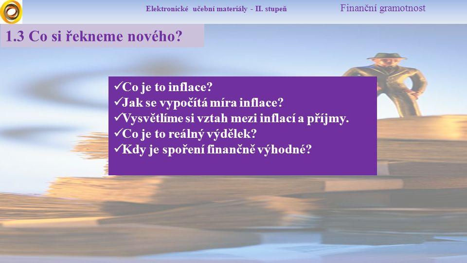 Elektronické učební materiály - II. stupeň Finanční gramotnost 1.3 Co si řekneme nového? Co je to inflace? Jak se vypočítá míra inflace? Vysvětlíme si