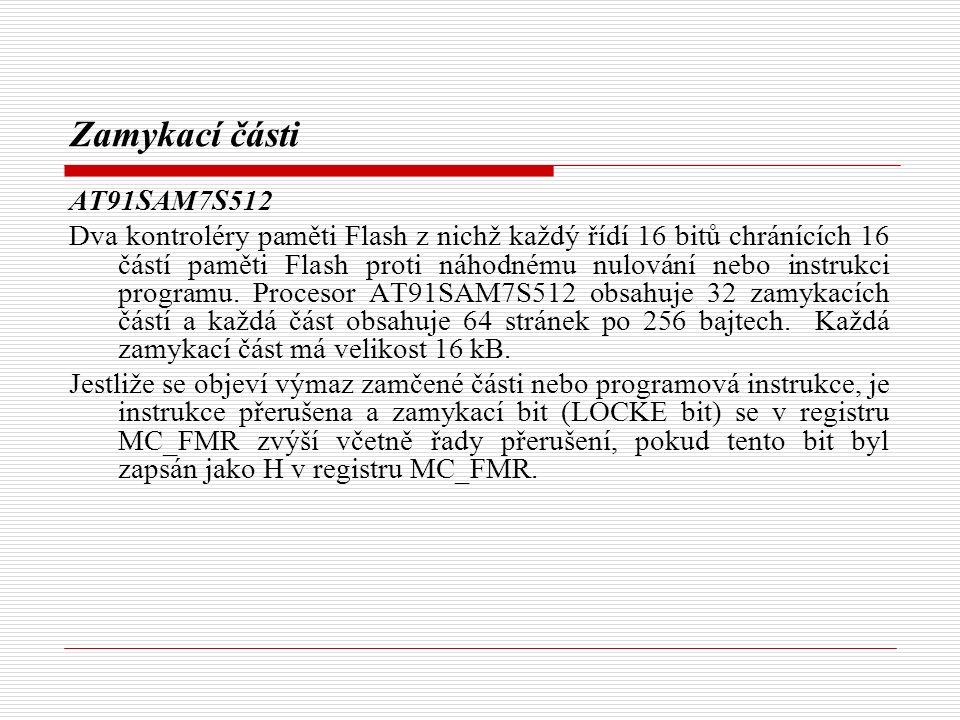 Zamykací části AT91SAM7S512 Dva kontroléry paměti Flash z nichž každý řídí 16 bitů chránících 16 částí paměti Flash proti náhodnému nulování nebo instrukci programu.