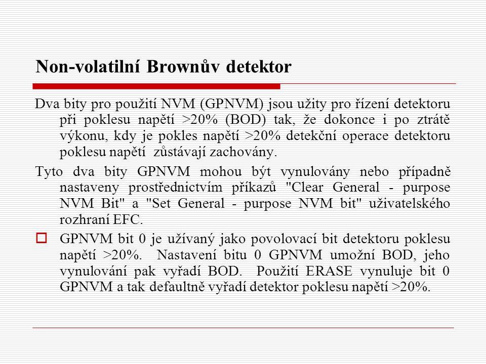 Non-volatilní Brownův detektor Dva bity pro použití NVM (GPNVM) jsou užity pro řízení detektoru při poklesu napětí >20% (BOD) tak, že dokonce i po ztrátě výkonu, kdy je pokles napětí >20% detekční operace detektoru poklesu napětí zůstávají zachovány.