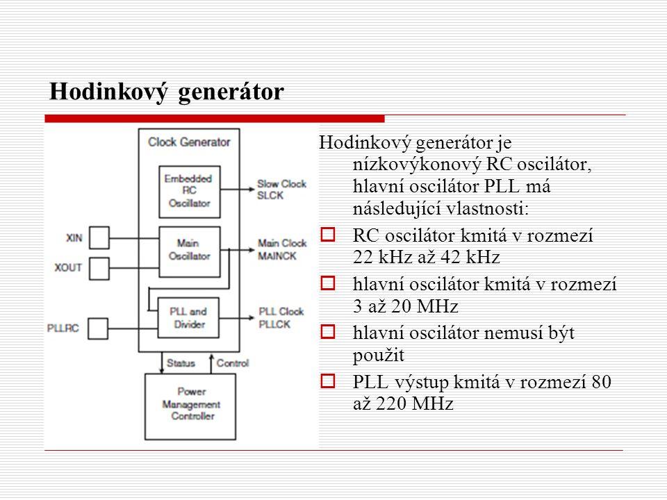Hodinkový generátor Hodinkový generátor je nízkovýkonový RC oscilátor, hlavní oscilátor PLL má následující vlastnosti:  RC oscilátor kmitá v rozmezí 22 kHz až 42 kHz  hlavní oscilátor kmitá v rozmezí 3 až 20 MHz  hlavní oscilátor nemusí být použit  PLL výstup kmitá v rozmezí 80 až 220 MHz