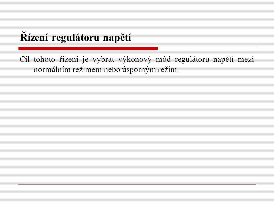 Řízení regulátoru napětí Cíl tohoto řízení je vybrat výkonový mód regulátoru napětí mezi normálním režimem nebo úsporným režim.