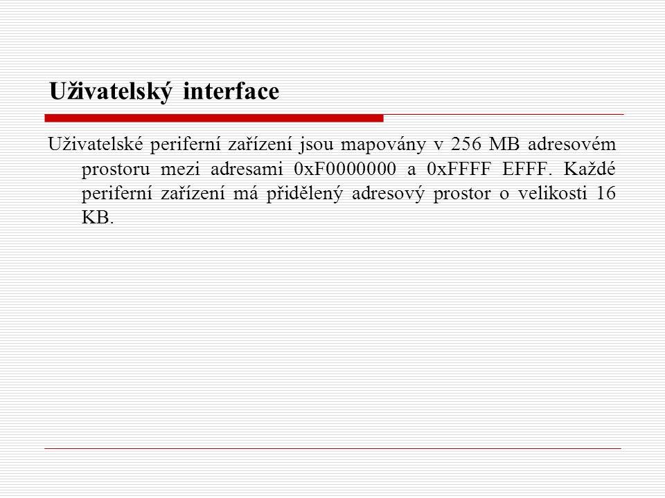 Uživatelský interface Uživatelské periferní zařízení jsou mapovány v 256 MB adresovém prostoru mezi adresami 0xF0000000 a 0xFFFF EFFF.