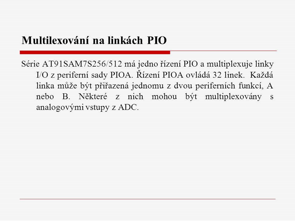 Multilexování na linkách PIO Série AT91SAM7S256/512 má jedno řízení PIO a multiplexuje linky I/O z periferní sady PIOA.