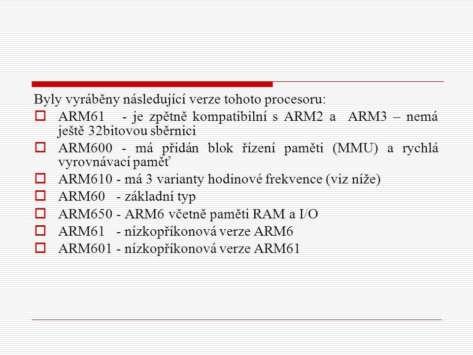 Byly vyráběny následující verze tohoto procesoru:  ARM61 - je zpětně kompatibilní s ARM2 a ARM3 – nemá ještě 32bitovou sběrnici  ARM600 - má přidán blok řízení paměti (MMU) a rychlá vyrovnávací paměť  ARM610 - má 3 varianty hodinové frekvence (viz níže)  ARM60 - základní typ  ARM650 - ARM6 včetně paměti RAM a I/O  ARM61 - nízkopříkonová verze ARM6  ARM601 - nízkopříkonová verze ARM61
