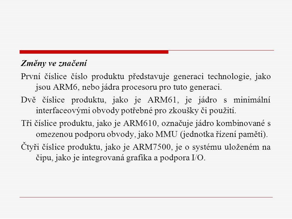 Změny ve značení První číslice číslo produktu představuje generaci technologie, jako jsou ARM6, nebo jádra procesoru pro tuto generaci.
