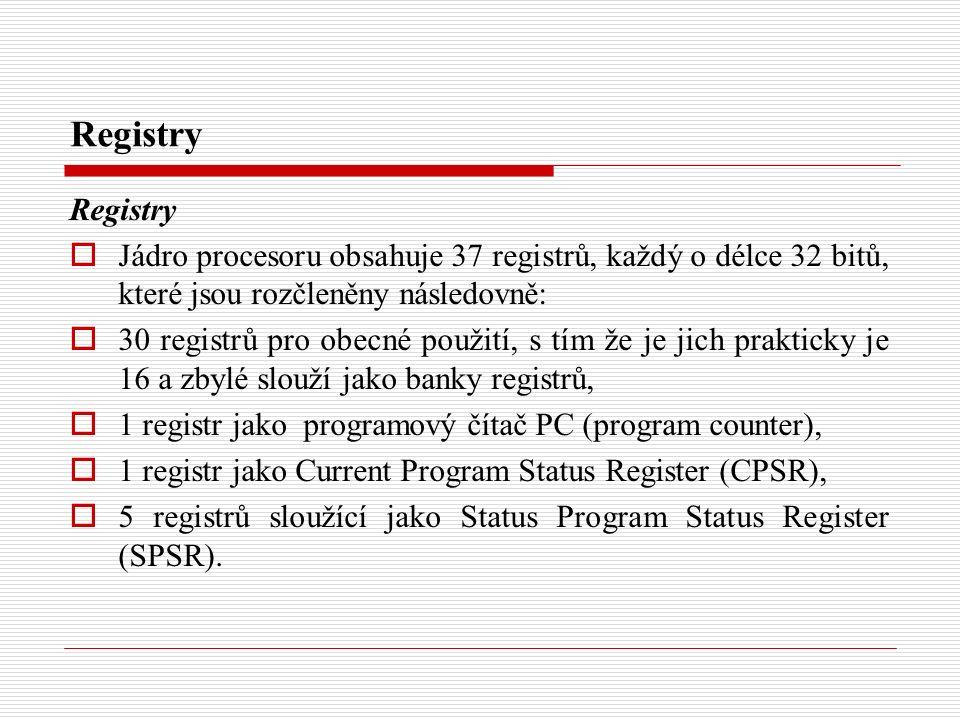 Registry  Jádro procesoru obsahuje 37 registrů, každý o délce 32 bitů, které jsou rozčleněny následovně:  30 registrů pro obecné použití, s tím že je jich prakticky je 16 a zbylé slouží jako banky registrů,  1 registr jako programový čítač PC (program counter),  1 registr jako Current Program Status Register (CPSR),  5 registrů sloužící jako Status Program Status Register (SPSR).