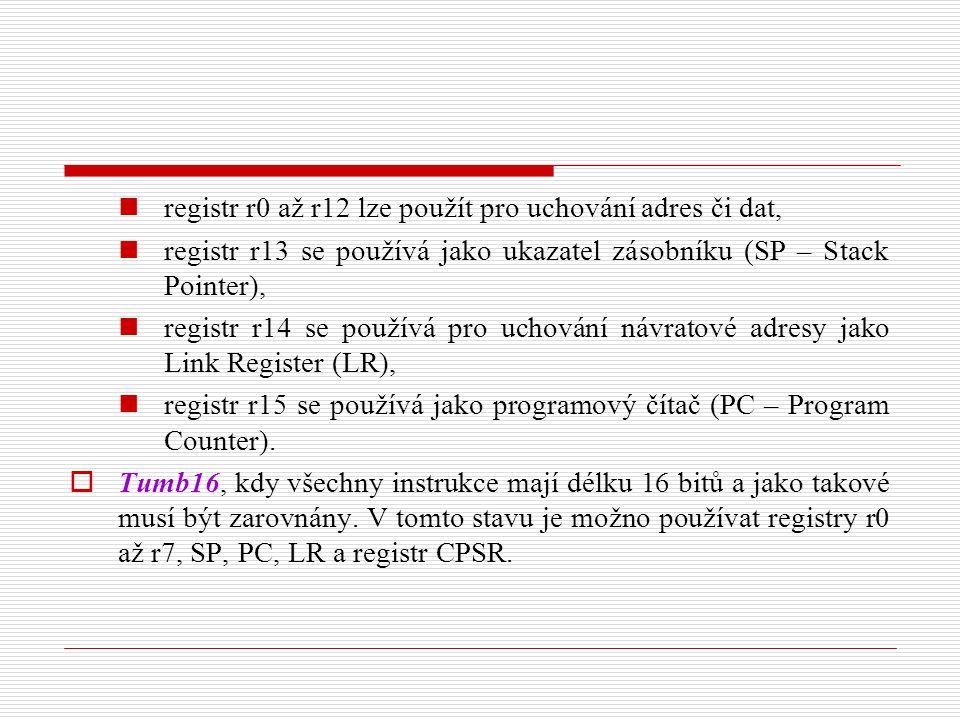 registr r0 až r12 lze použít pro uchování adres či dat, registr r13 se používá jako ukazatel zásobníku (SP – Stack Pointer), registr r14 se používá pro uchování návratové adresy jako Link Register (LR), registr r15 se používá jako programový čítač (PC – Program Counter).