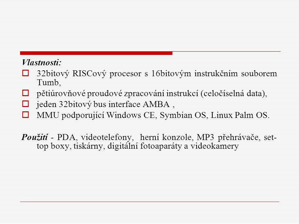 Vlastnosti:  32bitový RISCový procesor s 16bitovým instrukčním souborem Tumb,  pětiúrovňové proudové zpracování instrukcí (celočíselná data),  jeden 32bitový bus interface AMBA,  MMU podporující Windows CE, Symbian OS, Linux Palm OS.