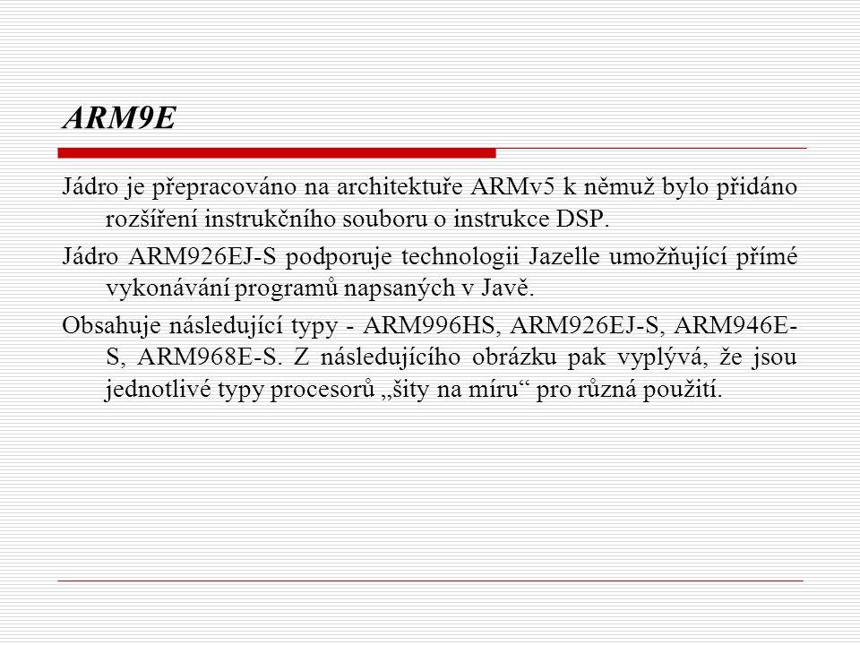 ARM9E Jádro je přepracováno na architektuře ARMv5 k němuž bylo přidáno rozšíření instrukčního souboru o instrukce DSP.