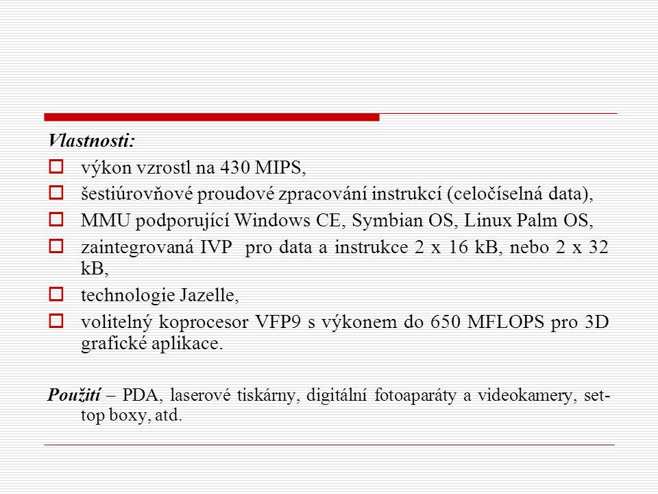 Vlastnosti:  výkon vzrostl na 430 MIPS,  šestiúrovňové proudové zpracování instrukcí (celočíselná data),  MMU podporující Windows CE, Symbian OS, Linux Palm OS,  zaintegrovaná IVP pro data a instrukce 2 x 16 kB, nebo 2 x 32 kB,  technologie Jazelle,  volitelný koprocesor VFP9 s výkonem do 650 MFLOPS pro 3D grafické aplikace.