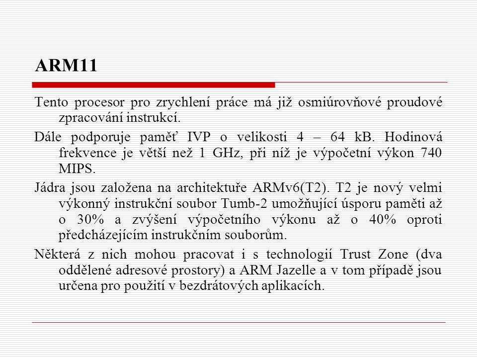 ARM11 Tento procesor pro zrychlení práce má již osmiúrovňové proudové zpracování instrukcí.