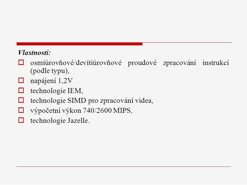 Vlastnosti:  osmiúrovňové/devítiúrovňové proudové zpracování instrukcí (podle typu),  napájení 1,2V  technologie IEM,  technologie SIMD pro zpracování videa,  výpočetní výkon 740/2600 MIPS,  technologie Jazelle.