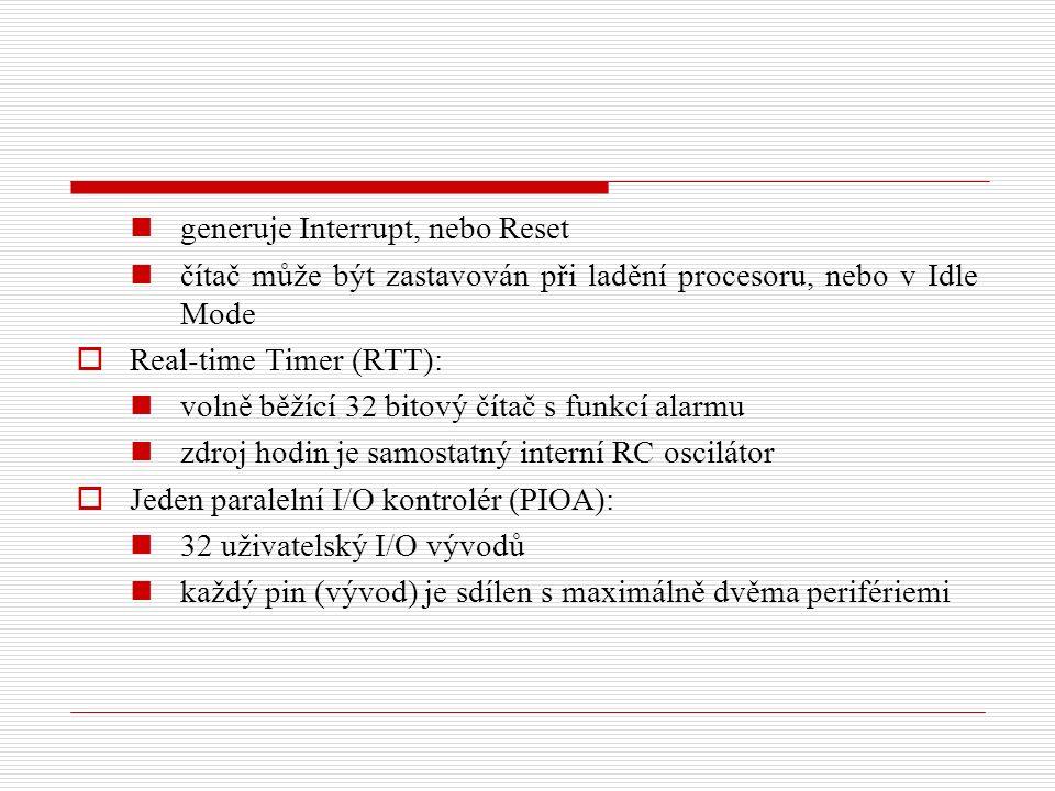 generuje Interrupt, nebo Reset čítač může být zastavován při ladění procesoru, nebo v Idle Mode  Real-time Timer (RTT): volně běžící 32 bitový čítač s funkcí alarmu zdroj hodin je samostatný interní RC oscilátor  Jeden paralelní I/O kontrolér (PIOA): 32 uživatelský I/O vývodů každý pin (vývod) je sdílen s maximálně dvěma perifériemi